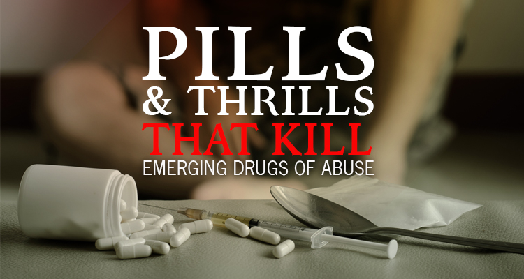Pill sand thrills that kill emerging drugs of abuse